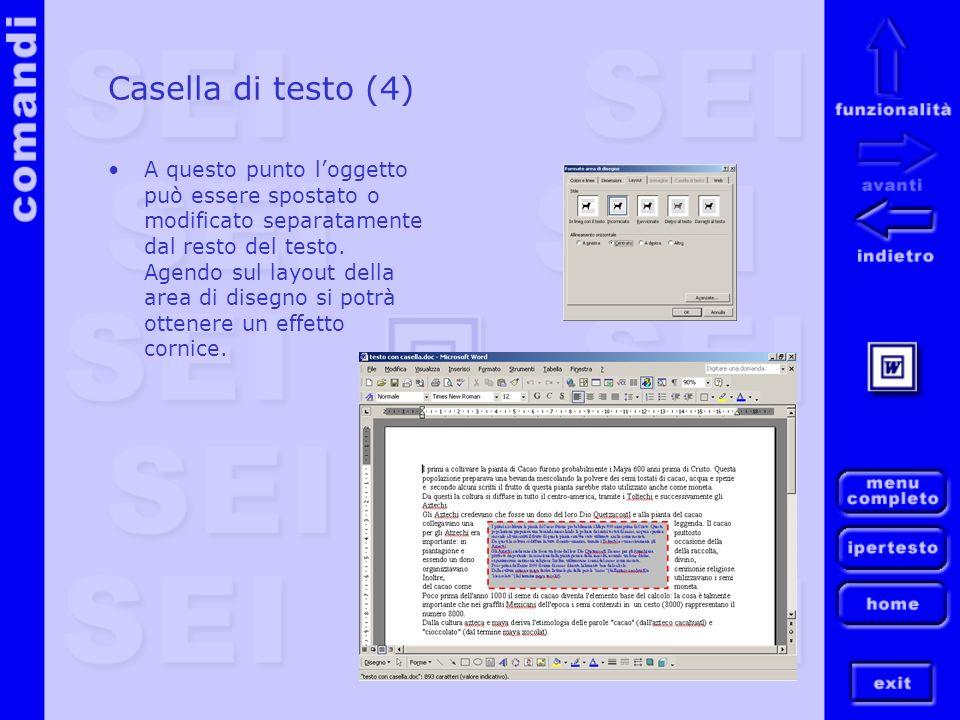 Casella di testo (4) A questo punto loggetto può essere spostato o modificato separatamente dal resto del testo. Agendo sul layout della area di diseg