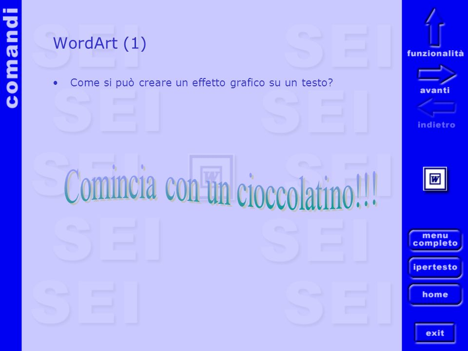 WordArt (1) Come si può creare un effetto grafico su un testo?