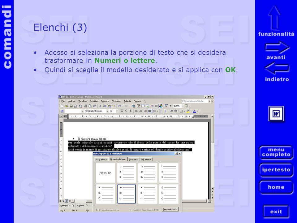 Elenchi (3) Adesso si seleziona la porzione di testo che si desidera trasformare in Numeri o lettere. Quindi si sceglie il modello desiderato e si app