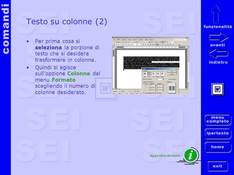 Testo su colonne (2) Per prima cosa si seleziona la porzione di testo che si desidera trasformare in colonne. Quindi si agisce sullopzione Colonne dal