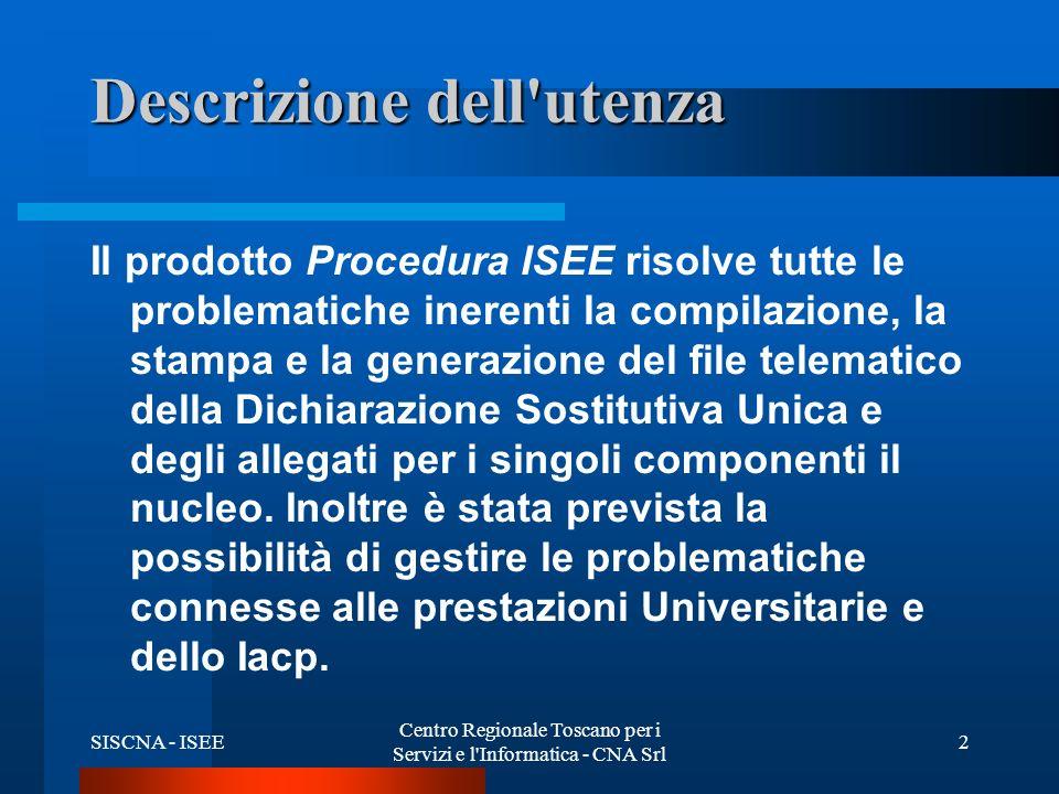 SISCNA - ISEE Centro Regionale Toscano per i Servizi e l Informatica - CNA Srl 3 Ambiente operativo Il prodotto è integrato con le altre procedure, di cui a tutti gli effetti costituisce un modulo.