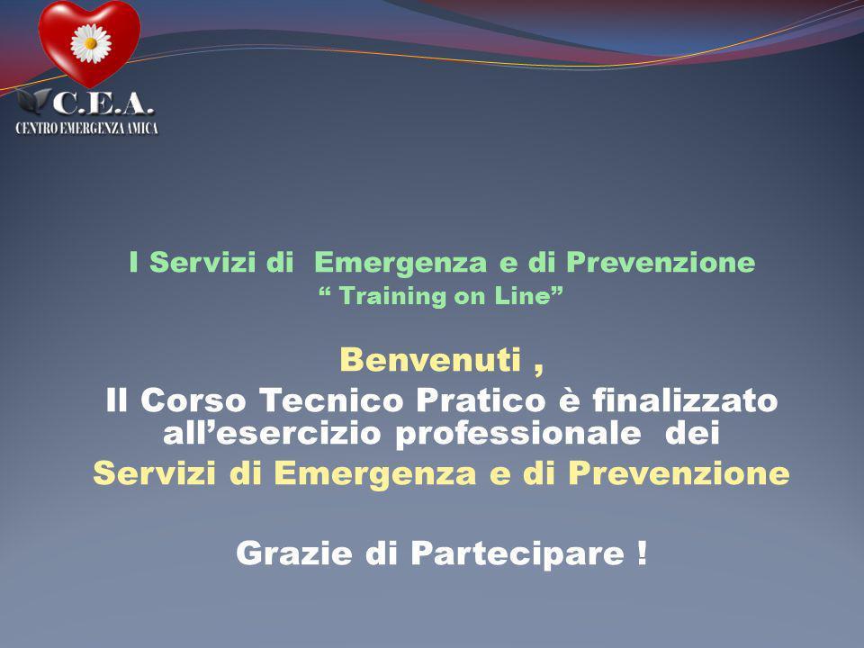 I Servizi di Emergenza e di Prevenzione Training on Line Benvenuti, Il Corso Tecnico Pratico è finalizzato allesercizio professionale dei Servizi di E