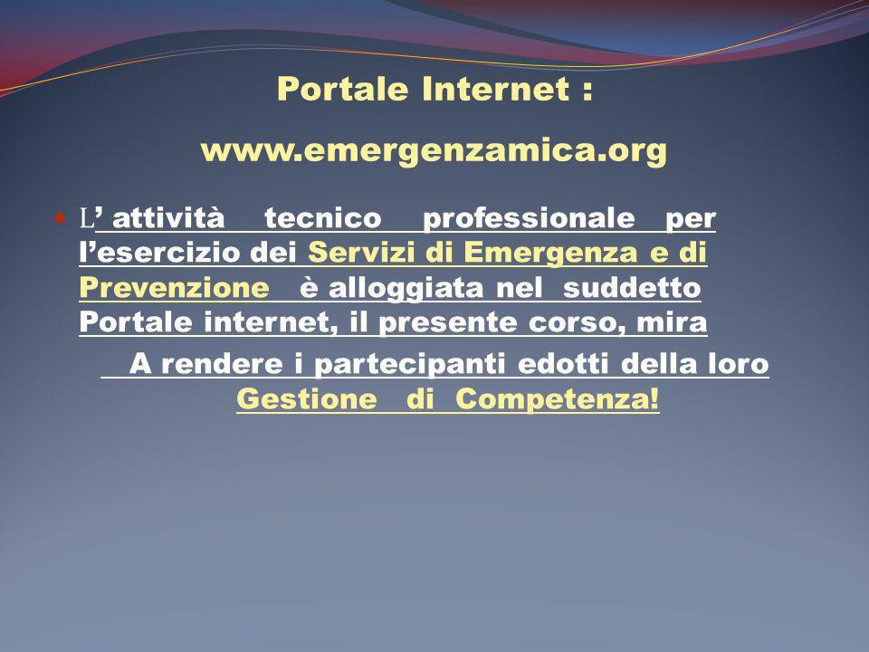 Portale Internet : www.emergenzamica.org L attività tecnico professionale per lesercizio dei Servizi di Emergenza e di Prevenzione è alloggiata nel su