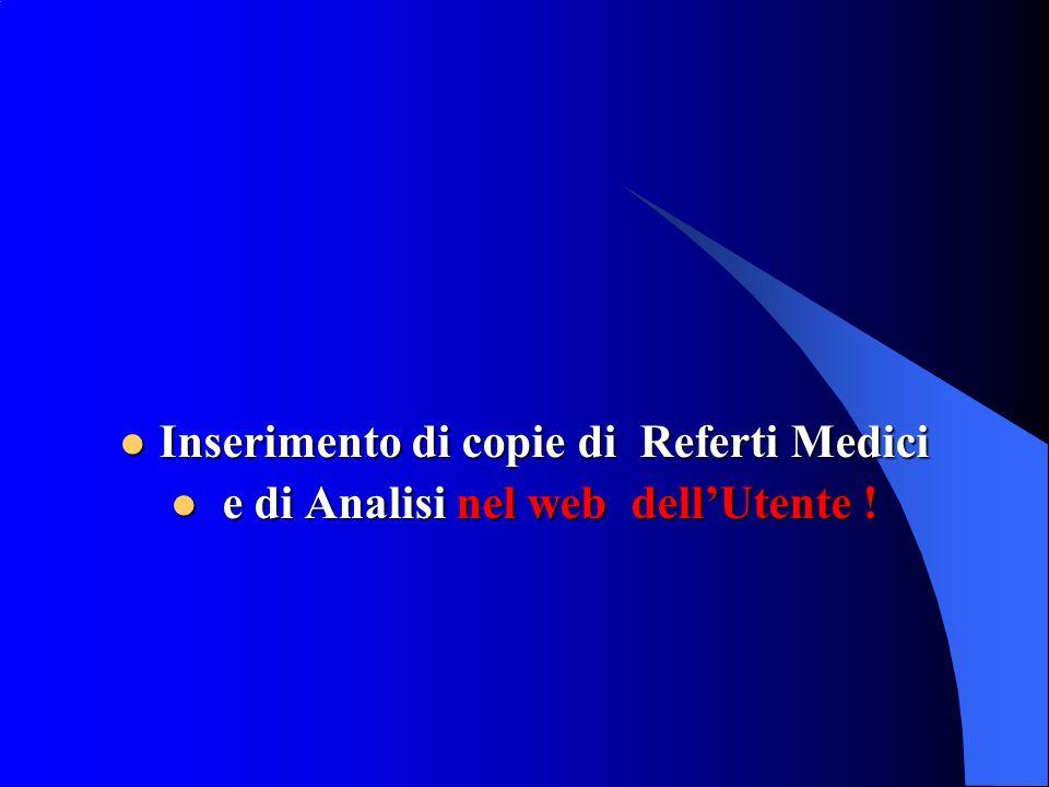 Inserimento di copie di Referti Medici Inserimento di copie di Referti Medici e di Analisi nel web dellUtente .