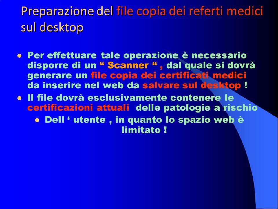 Preparazione del file copia dei referti medici sul desktop Per effettuare tale operazione è necessario disporre di un Scanner, dal quale si dovrà generare un file copia dei certificati medici da inserire nel web da salvare sul desktop .