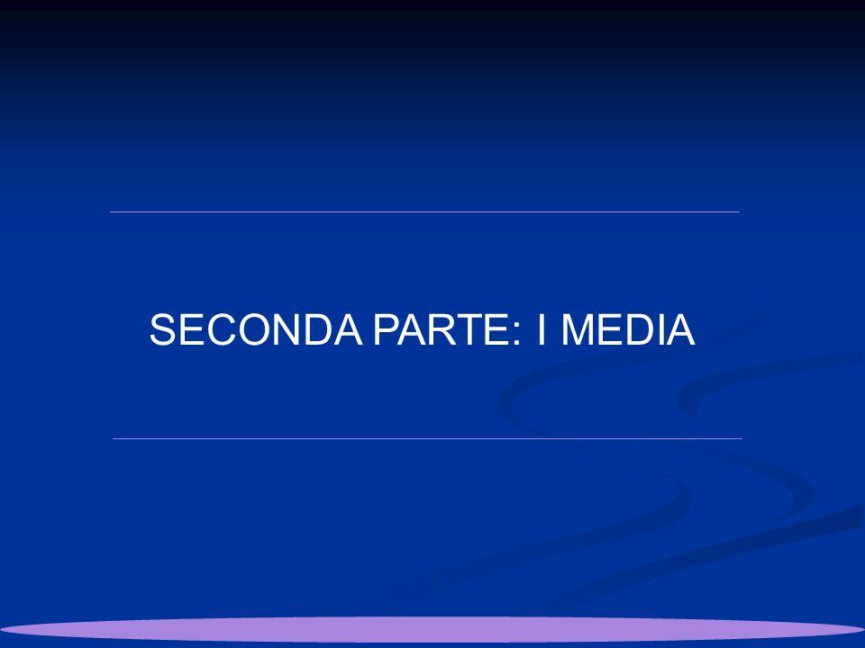 SECONDA PARTE: I MEDIA