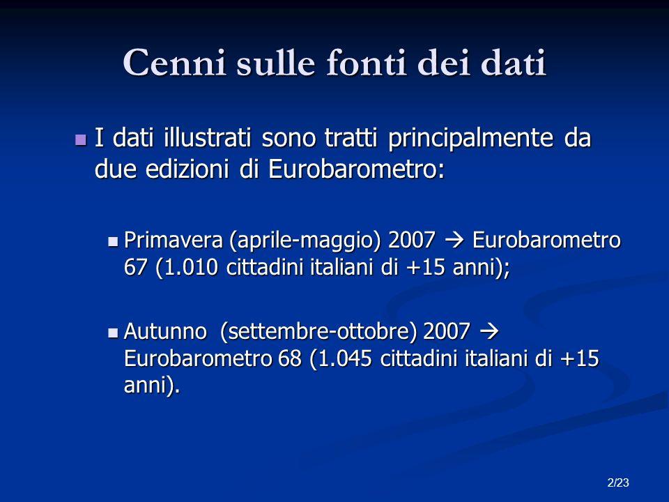 2/23 Cenni sulle fonti dei dati I dati illustrati sono tratti principalmente da due edizioni di Eurobarometro: I dati illustrati sono tratti principalmente da due edizioni di Eurobarometro: Primavera (aprile-maggio) 2007 Eurobarometro 67 (1.010 cittadini italiani di +15 anni); Primavera (aprile-maggio) 2007 Eurobarometro 67 (1.010 cittadini italiani di +15 anni); Autunno (settembre-ottobre) 2007 Eurobarometro 68 (1.045 cittadini italiani di +15 anni).