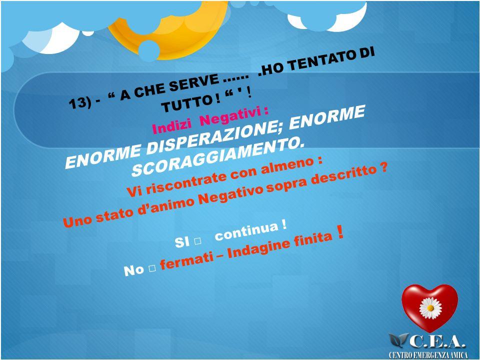 13) - A CHE SERVE …….HO TENTATO DI TUTTO . .