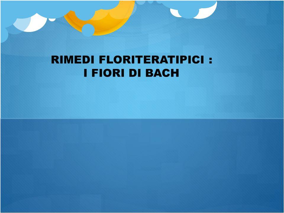 FIORI DI BACH. Nota : Annotarsi a parte il N. ro e il Nome del Rimedio di Bach di cui a seguito.