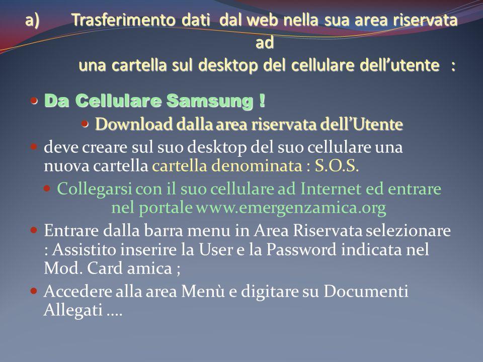 a)Trasferimento dati dal web nella sua area riservata ad una cartella sul desktop del cellulare dellutente : Da Cellulare Samsung ! Da Cellulare Samsu