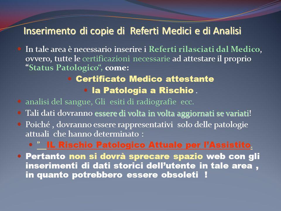 Inserimento di copie di Referti Medici e di Analisi In tale area è necessario inserire i Referti rilasciati dal Medico, ovvero, tutte le certificazion