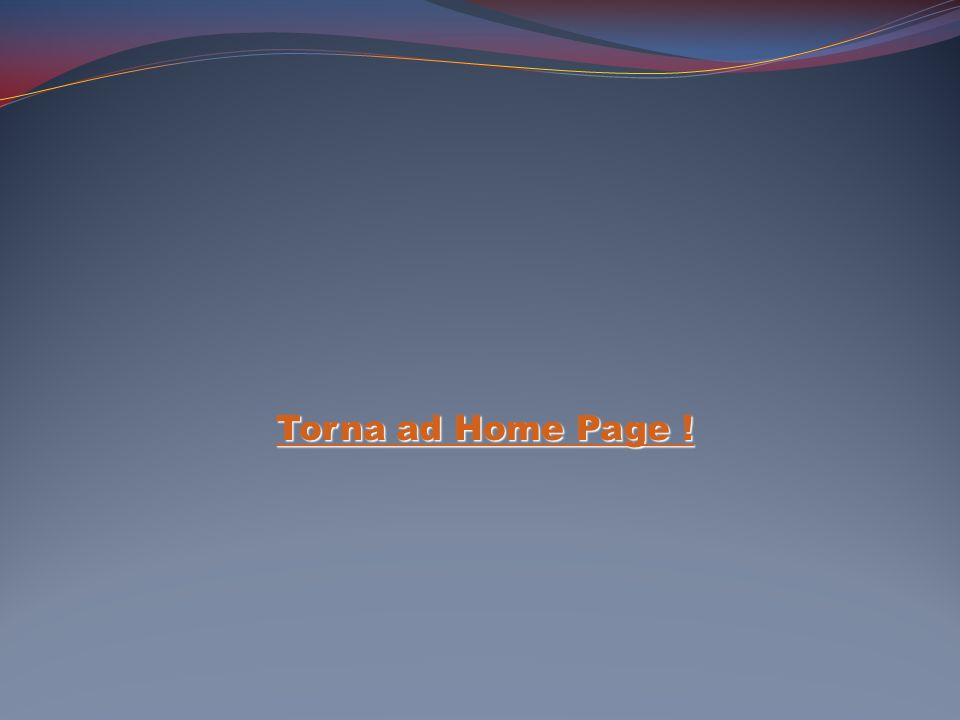Torna ad Home Page ! Torna ad Home Page ! Torna ad Home Page !