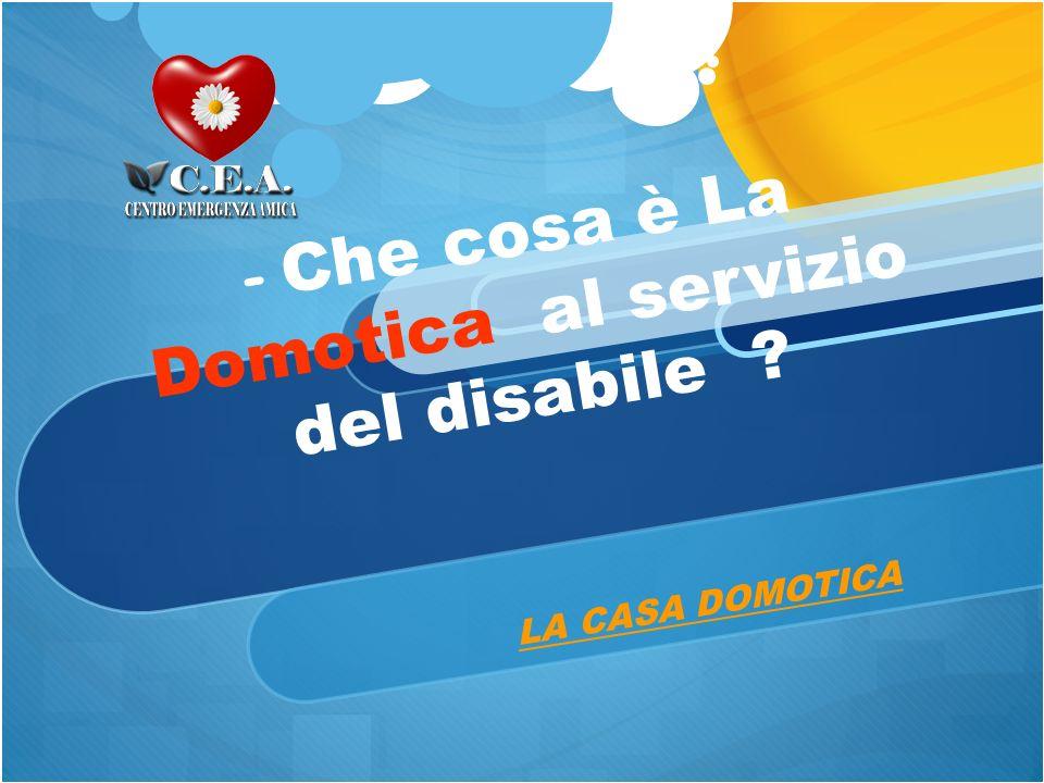 - Che cosa è La Domotica al servizio del disabile ? LA CASA DOMOTICA