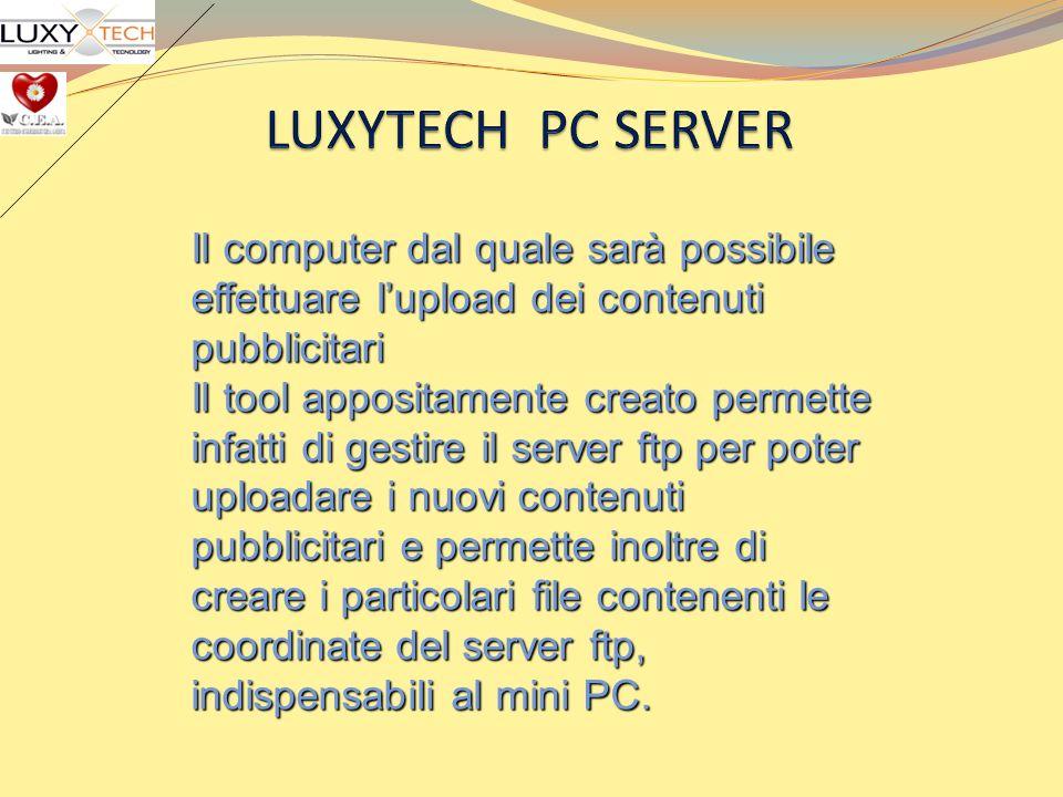 Il computer dal quale sarà possibile effettuare lupload dei contenuti pubblicitari Il tool appositamente creato permette infatti di gestire il server