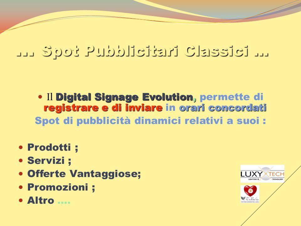 … Spot Pubblicitari Classici … Digital Signage Evolution, registraree di inviareorari concordati Il Digital Signage Evolution, permette di registrare