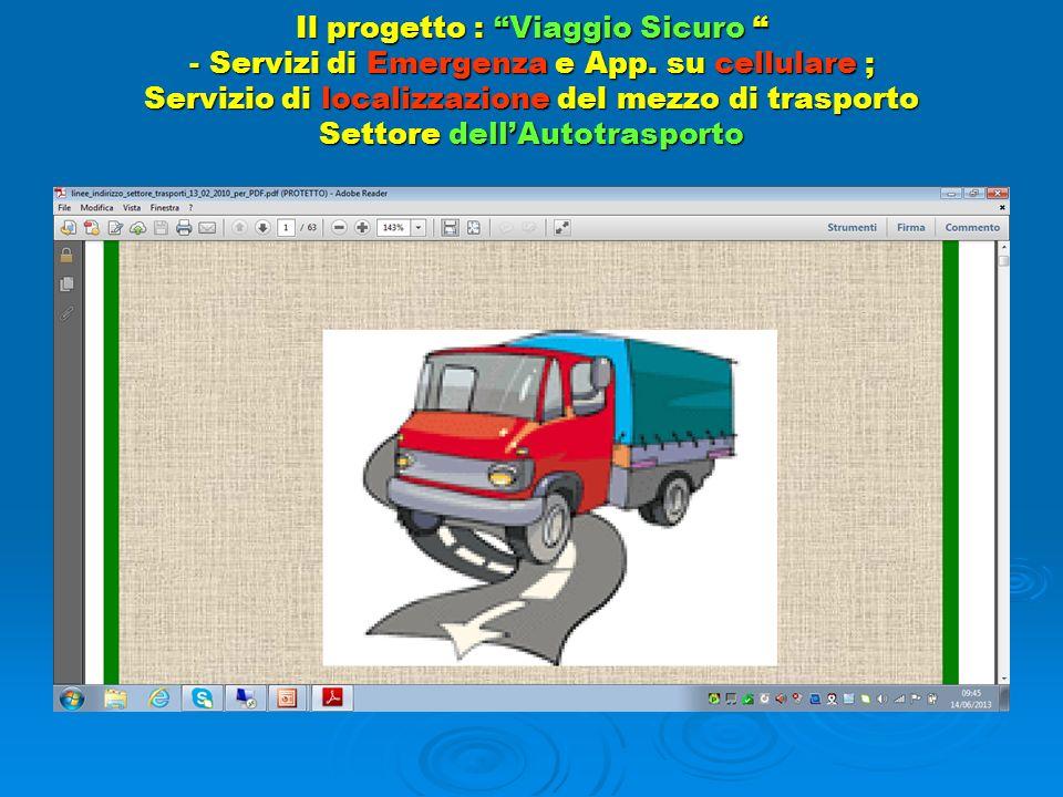 Il progetto : Viaggio Sicuro - Servizi di Emergenza e App. su cellulare ; Servizio di localizzazione del mezzo di trasporto Settore dellAutotrasporto