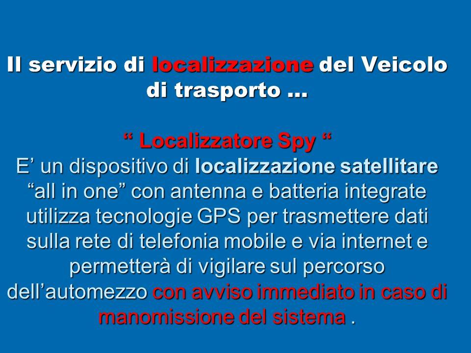 Il servizio di localizzazione del Veicolo di trasporto … Localizzatore Spy E un dispositivo di localizzazione satellitare all in one con antenna e bat