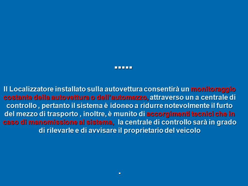 ….. Il Localizzatore installato sulla autovettura consentirà un monitoraggio costante della autovettura o dellautomezzo, attraverso un a centrale di c