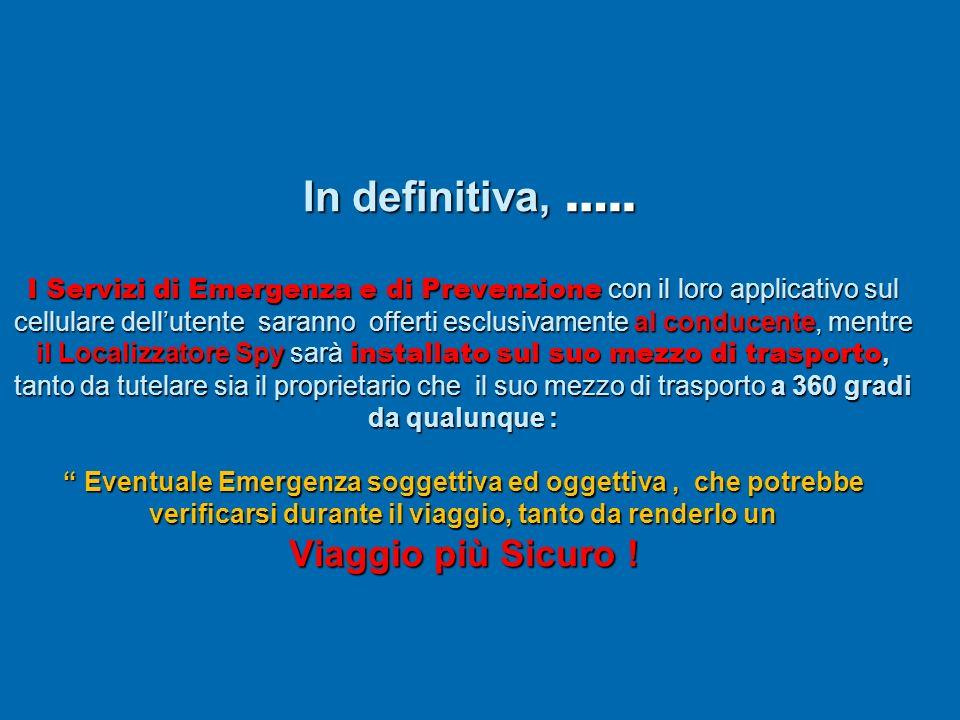 In definitiva, ….. I Servizi di Emergenza e di Prevenzione con il loro applicativo sul cellulare dellutente saranno offerti esclusivamente al conducen