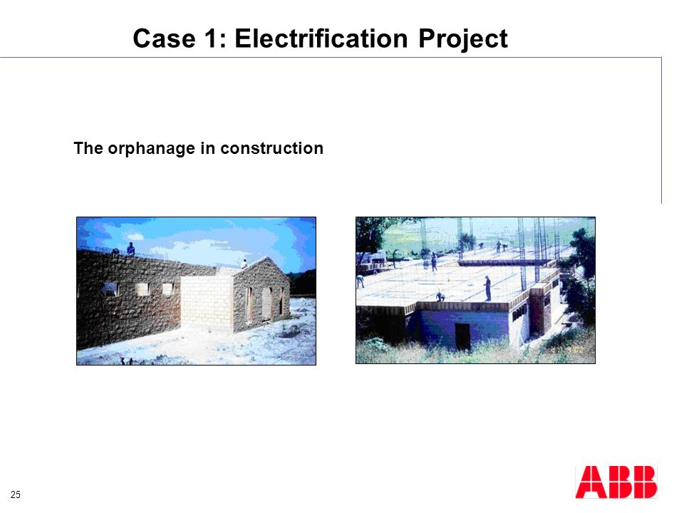 25 Case 1: Electrification Project The orphanage in construction