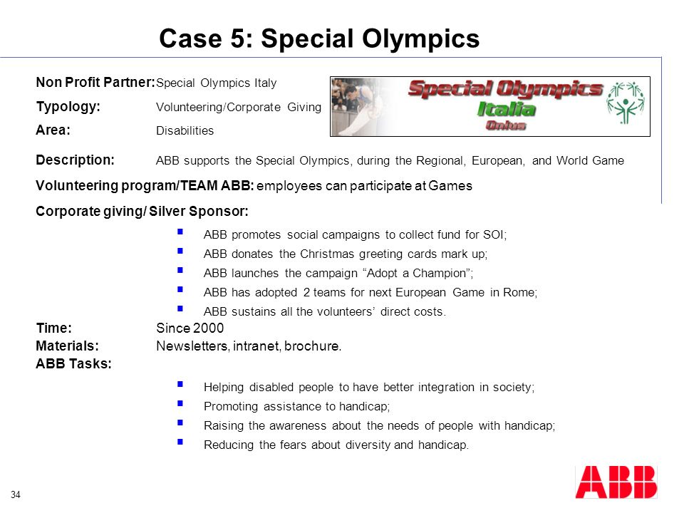 34 Case 5: Special Olympics Non Profit Partner: Special Olympics Italy Typology: Volunteering/Corporate Giving Area: Disabilities Description: ABB sup