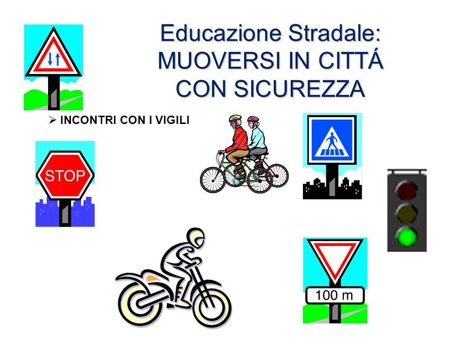 Educazione Stradale: MUOVERSI IN CITTÁ CON SICUREZZA INCONTRI CON I VIGILI