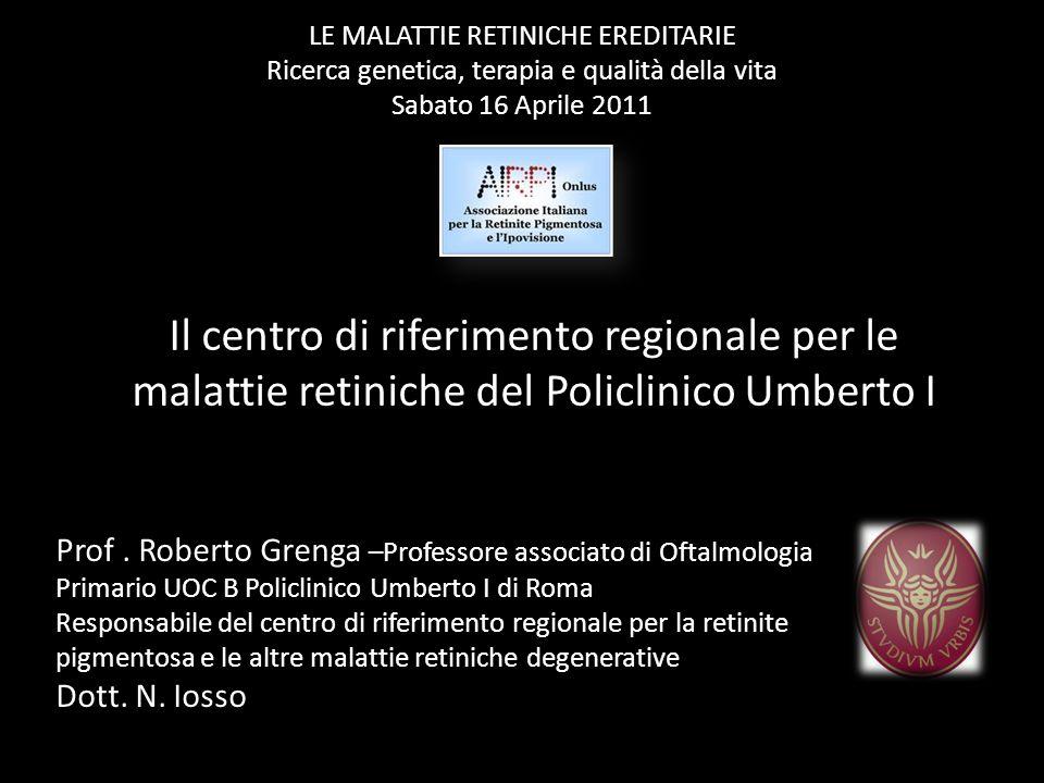 LE MALATTIE RETINICHE EREDITARIE Ricerca genetica, terapia e qualità della vita Sabato 16 Aprile 2011 Il centro di riferimento regionale per le malatt