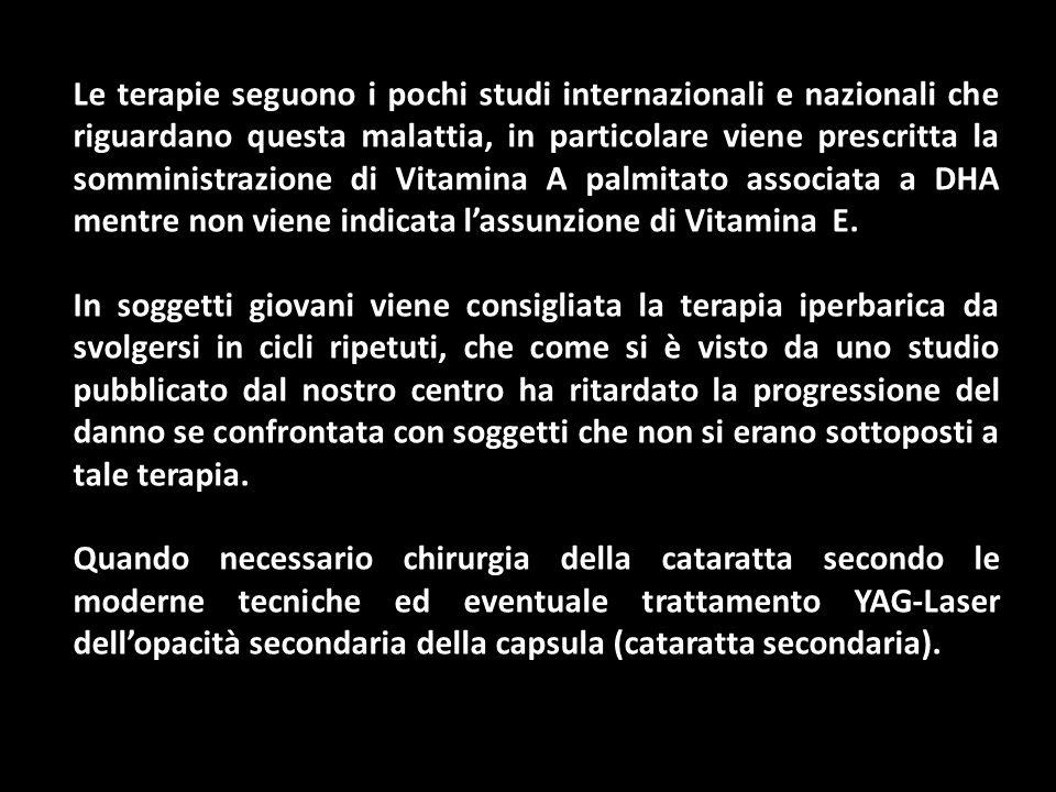 Le terapie seguono i pochi studi internazionali e nazionali che riguardano questa malattia, in particolare viene prescritta la somministrazione di Vit