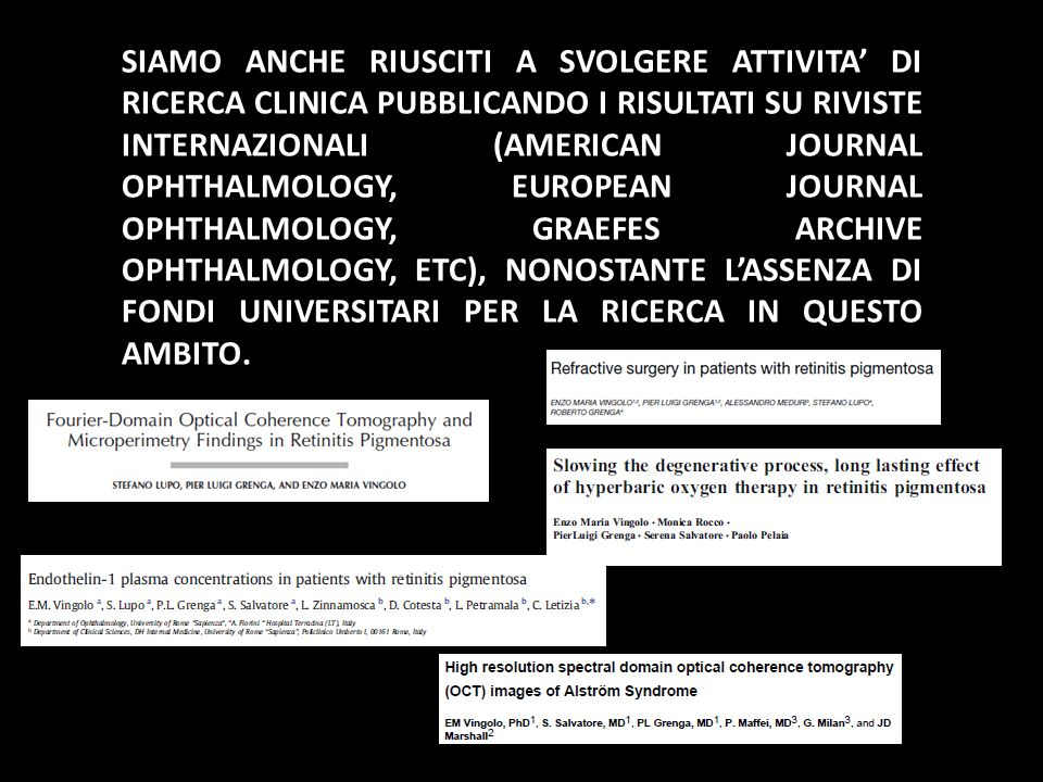 SIAMO ANCHE RIUSCITI A SVOLGERE ATTIVITA DI RICERCA CLINICA PUBBLICANDO I RISULTATI SU RIVISTE INTERNAZIONALI (AMERICAN JOURNAL OPHTHALMOLOGY, EUROPEA