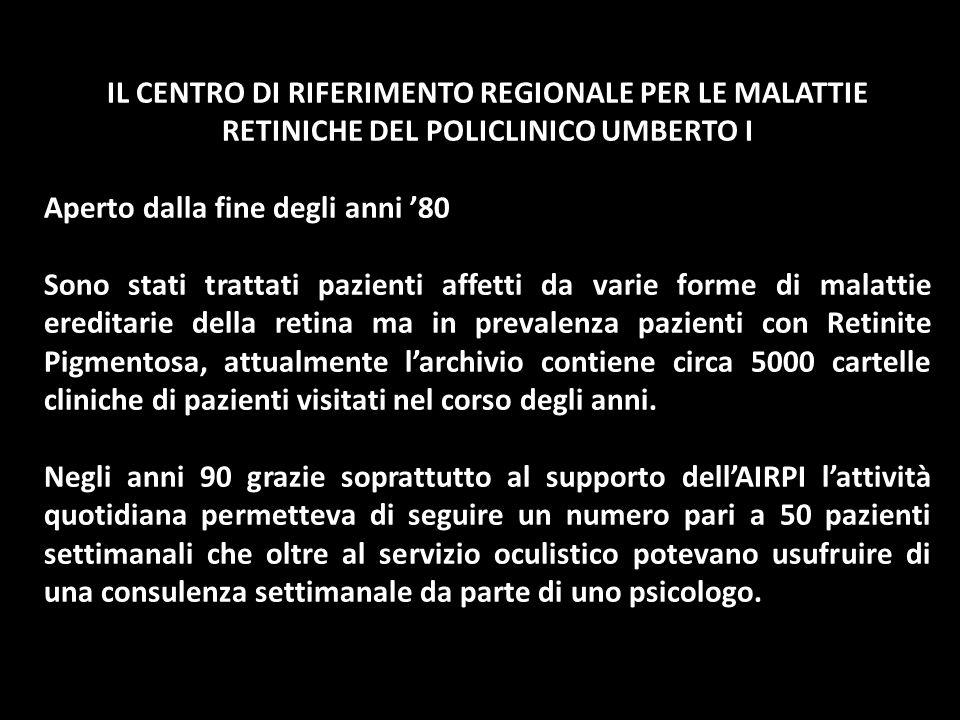 IL CENTRO DI RIFERIMENTO REGIONALE PER LE MALATTIE RETINICHE DEL POLICLINICO UMBERTO I Aperto dalla fine degli anni 80 Sono stati trattati pazienti af