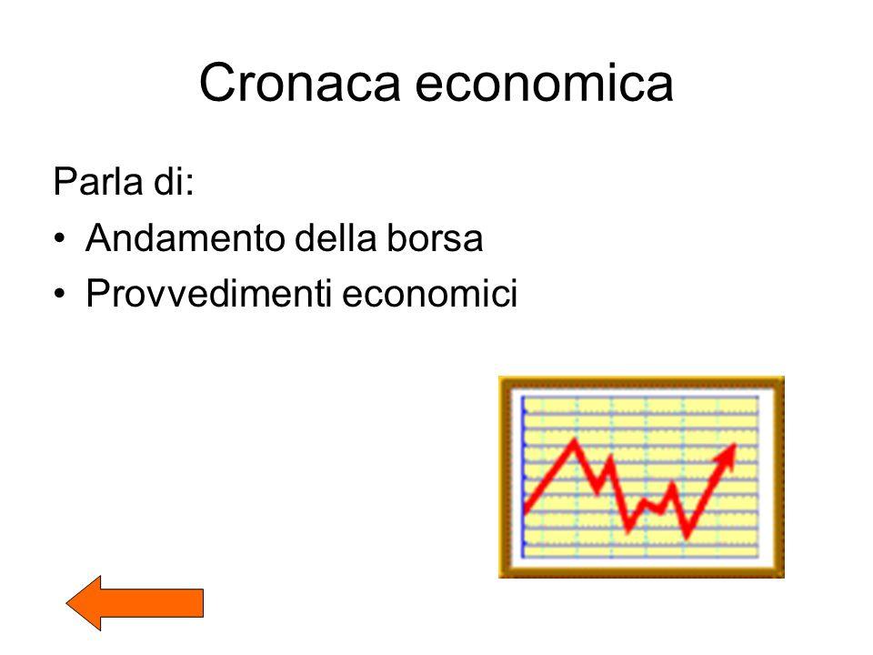 Cronaca economica Parla di: Andamento della borsa Provvedimenti economici