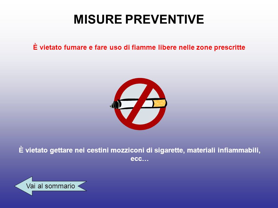 È vietato fumare e fare uso di fiamme libere nelle zone prescritte Vai al sommario È vietato gettare nei cestini mozziconi di sigarette, materiali inf