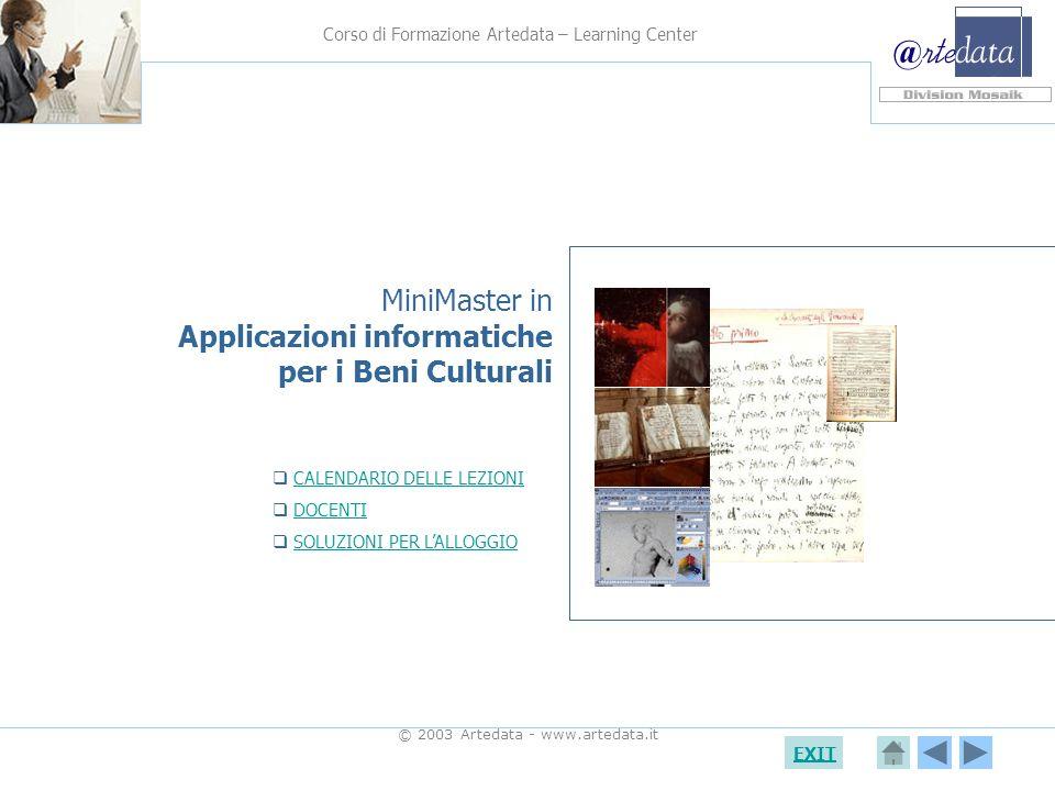 Corso di Formazione Artedata – Learning Center EXIT © 2003 Artedata - www.artedata.it MiniMaster in Applicazioni informatiche per i Beni Culturali CALENDARIO DELLE LEZIONI DOCENTI SOLUZIONI PER LALLOGGIO