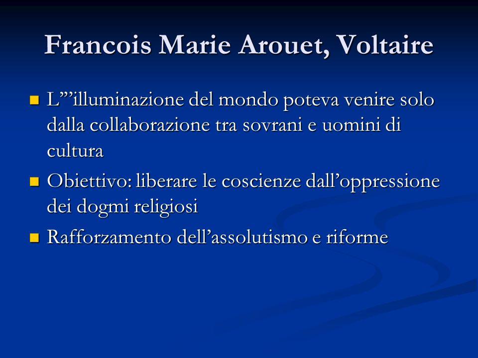 Francois Marie Arouet, Voltaire Lilluminazione del mondo poteva venire solo dalla collaborazione tra sovrani e uomini di cultura Lilluminazione del mo