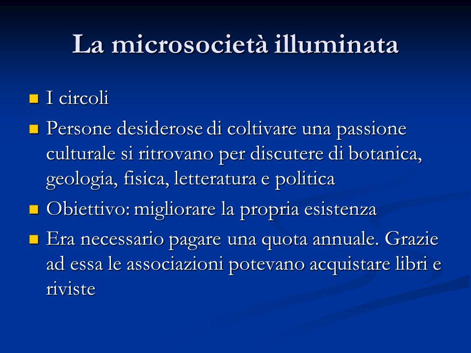 La microsocietà illuminata I circoli I circoli Persone desiderose di coltivare una passione culturale si ritrovano per discutere di botanica, geologia