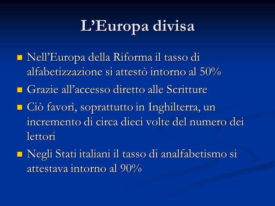 LEuropa divisa NellEuropa della Riforma il tasso di alfabetizzazione si attestò intorno al 50% NellEuropa della Riforma il tasso di alfabetizzazione s