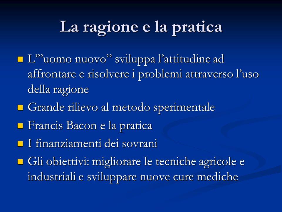 La ragione e la pratica Luomo nuovo sviluppa lattitudine ad affrontare e risolvere i problemi attraverso luso della ragione Luomo nuovo sviluppa latti