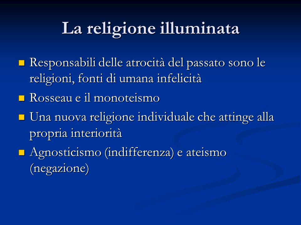 La religione illuminata Responsabili delle atrocità del passato sono le religioni, fonti di umana infelicità Responsabili delle atrocità del passato s