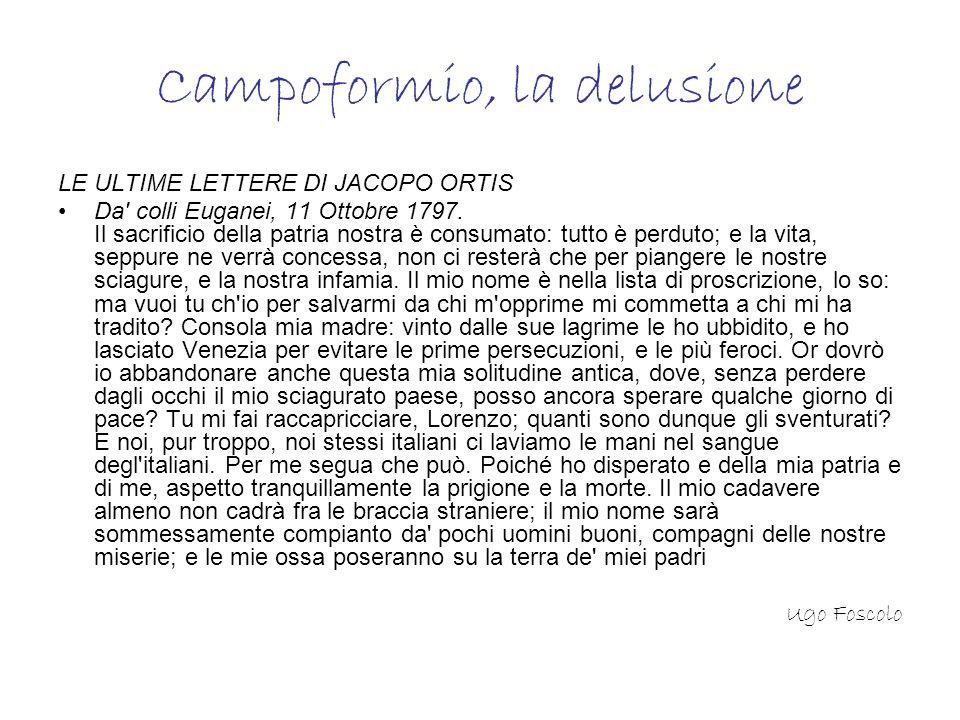 Campoformio, la delusione LE ULTIME LETTERE DI JACOPO ORTIS Da' colli Euganei, 11 Ottobre 1797. Il sacrificio della patria nostra è consumato: tutto è