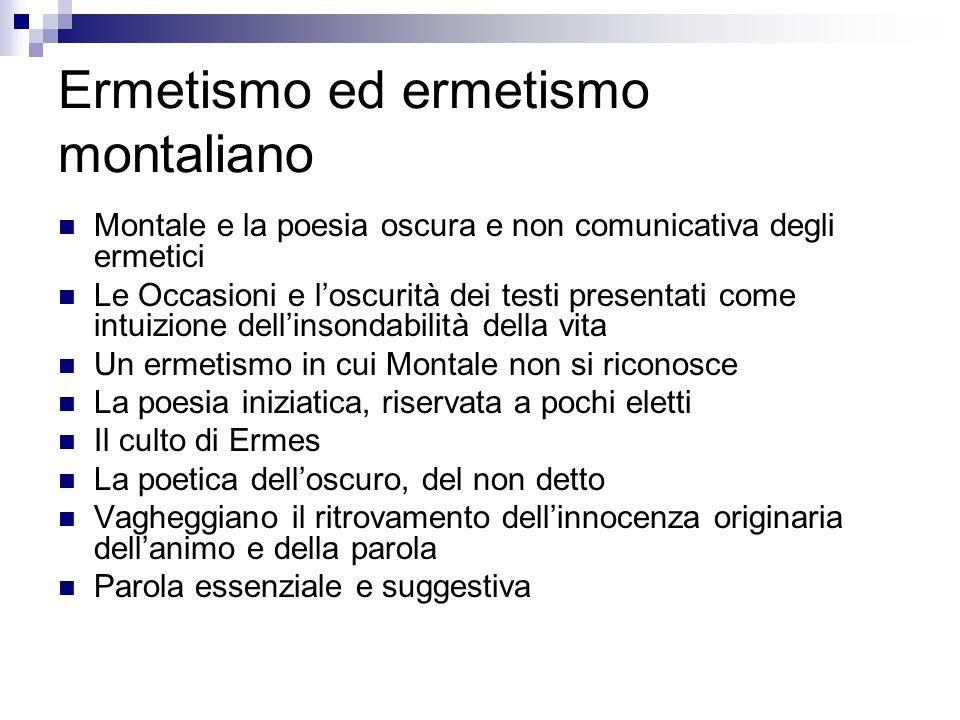 Ermetismo ed ermetismo montaliano Montale e la poesia oscura e non comunicativa degli ermetici Le Occasioni e loscurità dei testi presentati come intu