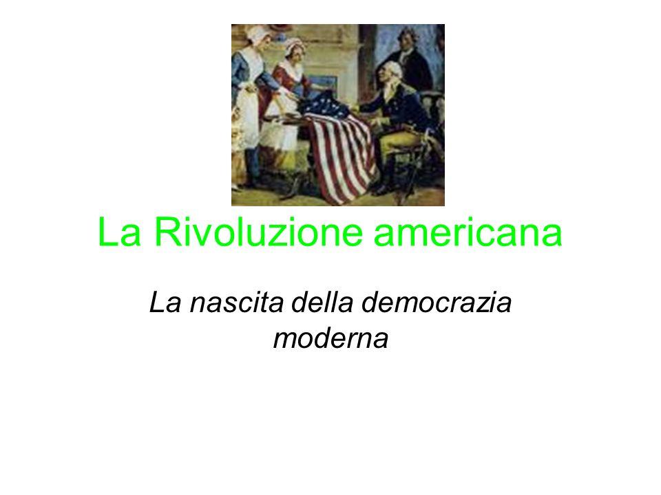 La Rivoluzione americana La nascita della democrazia moderna