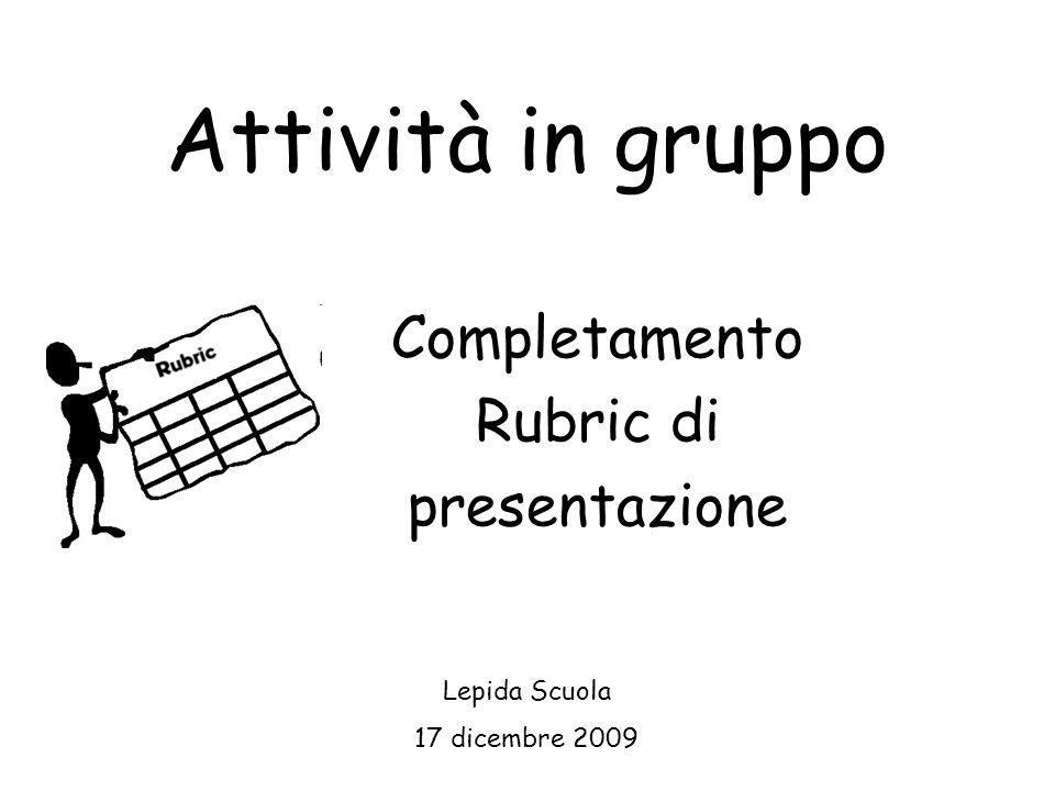 Attività in gruppo Completamento Rubric di presentazione Lepida Scuola 17 dicembre 2009