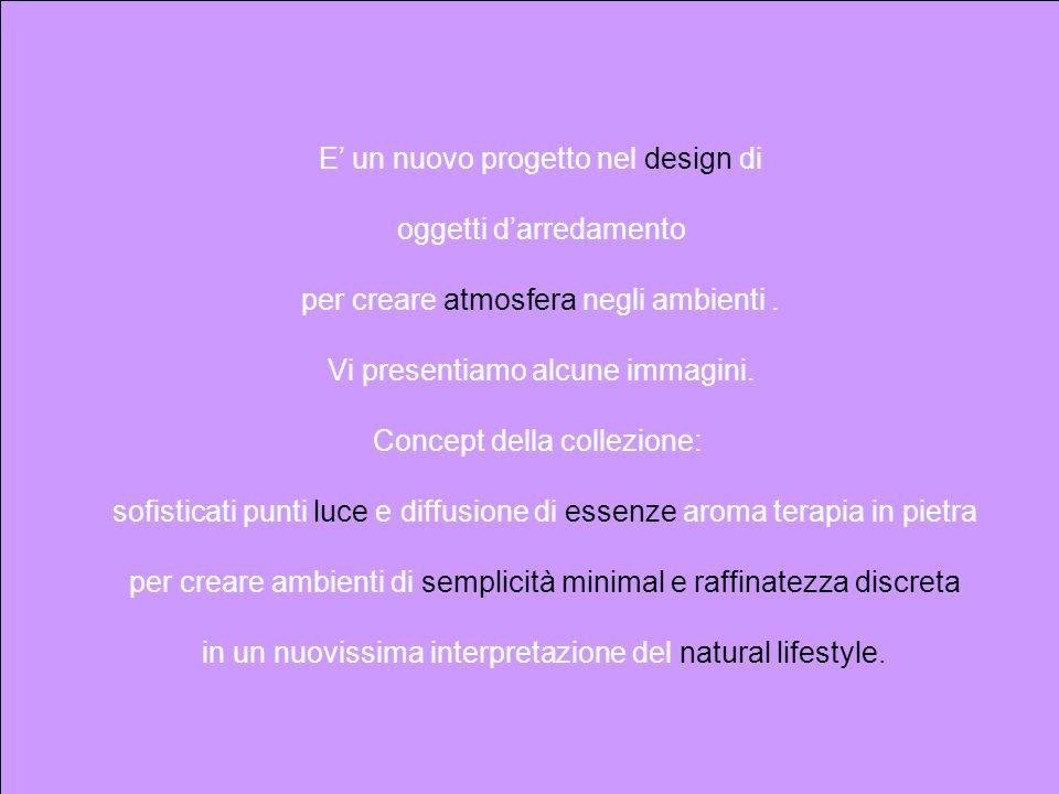 E un nuovo progetto nel design di oggetti darredamento per creare atmosfera negli ambienti.
