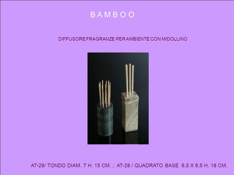 B A M B O O DIFFUSORE FRAGRANZE PER AMBIENTE CON MIDOLLINO AT-29/ TONDO DIAM. 7 H. 15 CM. ; AT-28 / QUADRATO BASE 6,5 X 6,5 H. 18 CM.