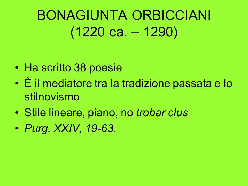 BONAGIUNTA ORBICCIANI (1220 ca. – 1290) Ha scritto 38 poesie È il mediatore tra la tradizione passata e lo stilnovismo Stile lineare, piano, no trobar