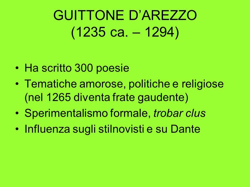 GUITTONE DAREZZO (1235 ca. – 1294) Ha scritto 300 poesie Tematiche amorose, politiche e religiose (nel 1265 diventa frate gaudente) Sperimentalismo fo