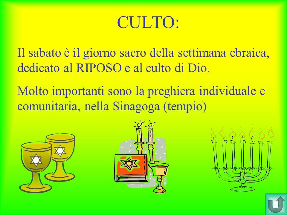CULTO: Il sabato è il giorno sacro della settimana ebraica, dedicato al RIPOSO e al culto di Dio. Molto importanti sono la preghiera individuale e com