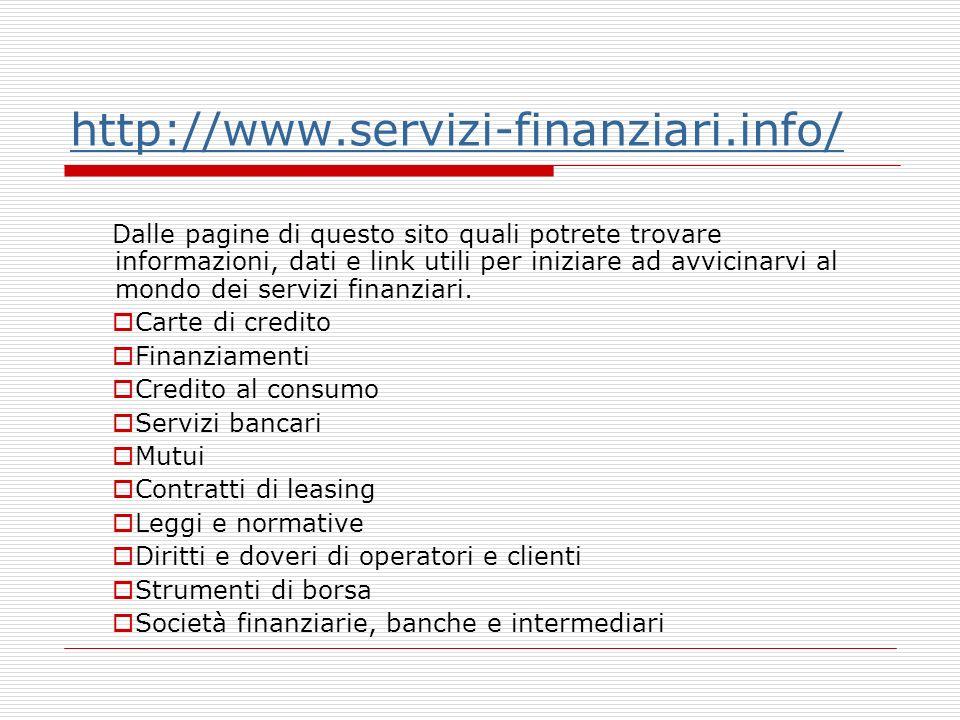 http://www.servizi-finanziari.info/ Dalle pagine di questo sito quali potrete trovare informazioni, dati e link utili per iniziare ad avvicinarvi al mondo dei servizi finanziari.