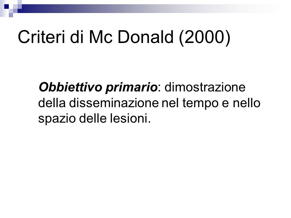 Criteri di Mc Donald (2000) Obbiettivo primario: dimostrazione della disseminazione nel tempo e nello spazio delle lesioni.