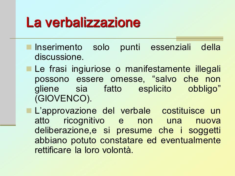 La verbalizzazione Inserimento solo punti essenziali della discussione. Le frasi ingiuriose o manifestamente illegali possono essere omesse, salvo che